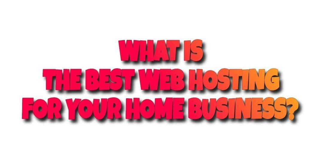 What is the Best Web Hosting Service for Your Home Business?