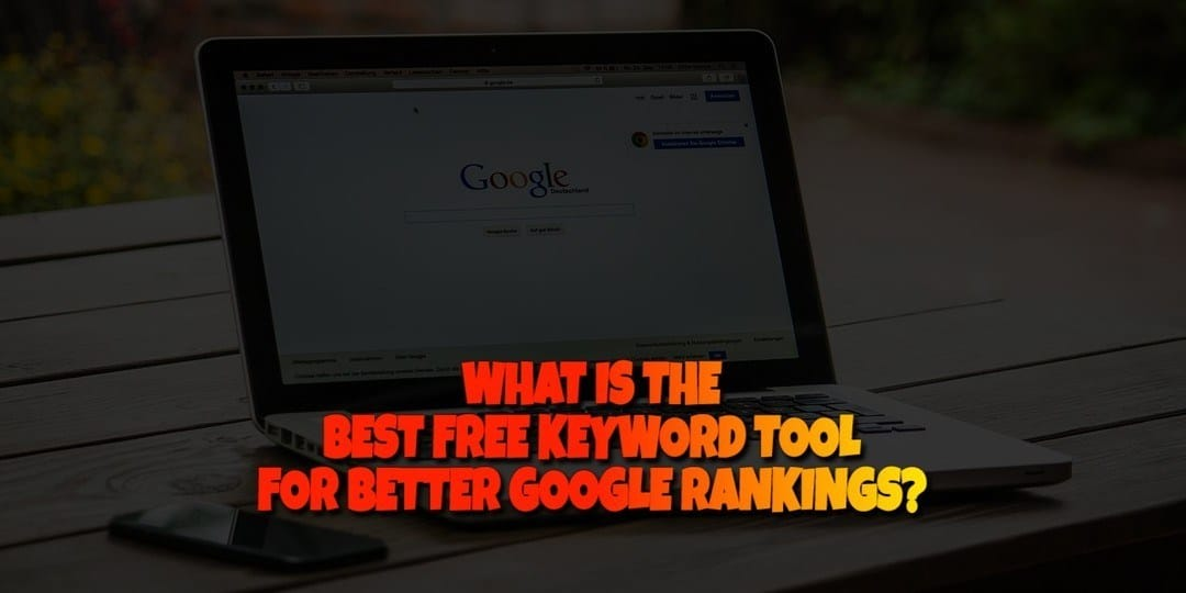 WHAT IS THE BEST FREE KEYWORD TOOL FOR BETTER GOOGLE RANKINGS?