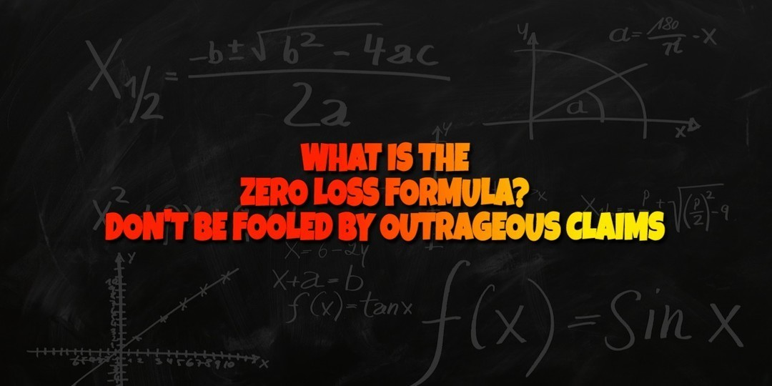 WHAT IS THE ZERO LOSS FORMULA - DONT BE FOOLED BY OUTRAGEOUS CLAIMS
