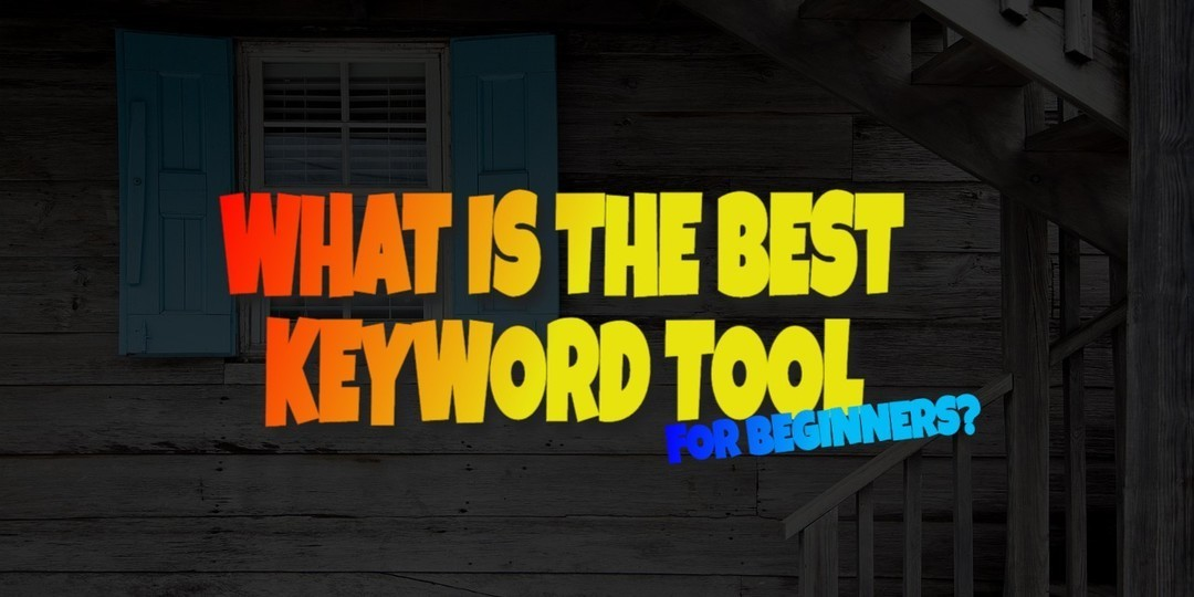 What is the Best Keyword Tool for Beginners?
