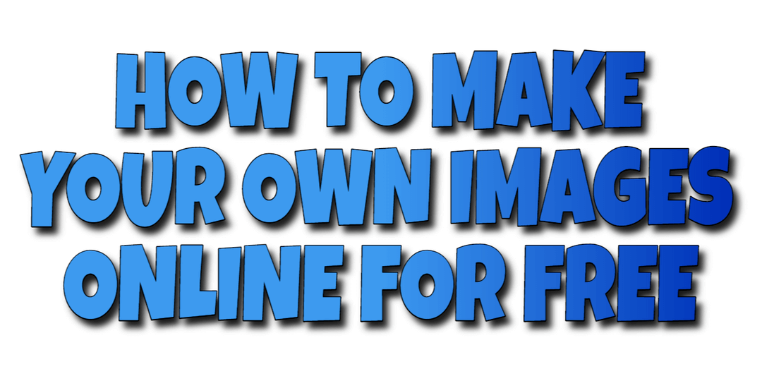 How to Make Your Own Images Online For Free