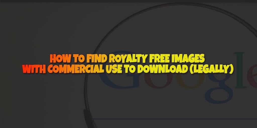 Royalty Free Images with Commercial Use to Download Legally