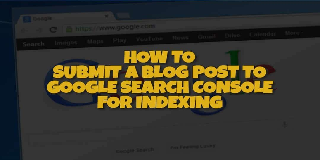 How to Submit a Blog to Google Search Console for Indexing