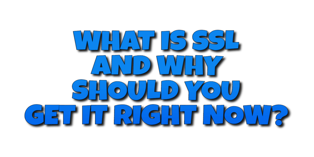 What is SSL and Why Should You Get it NOW?