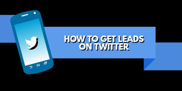 How to Get Leads from Twitter