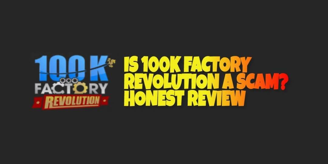Is 100K Factory Revolution a Scam?