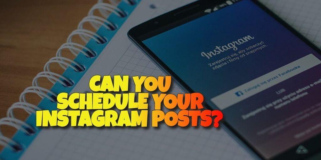 Can You Schedule Instagram Posts
