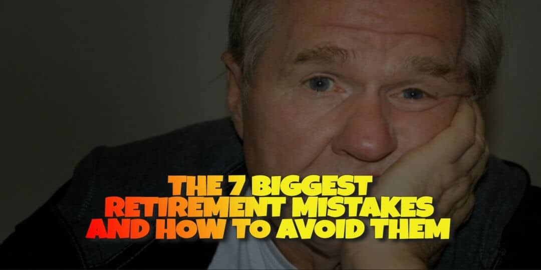 The 7 Biggest Retirement Mistakes