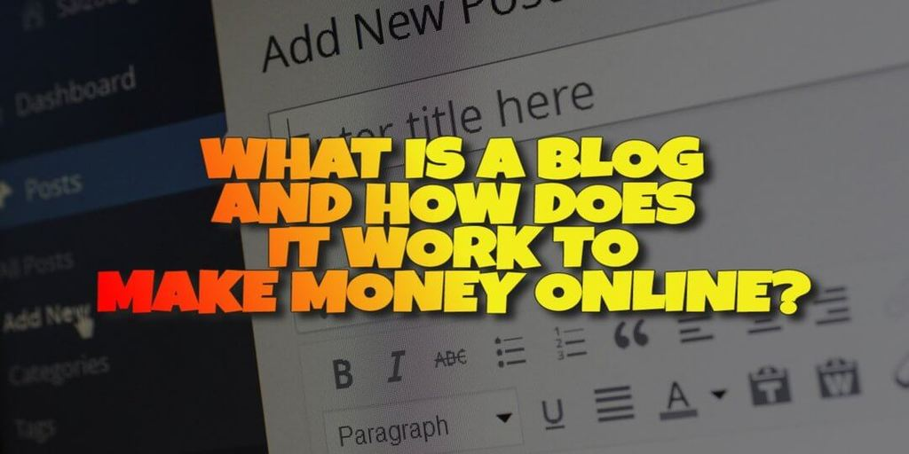 What is a Blog and How Does it Work to Make Money Online?