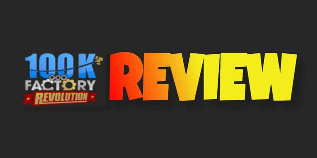 100K Factory Revolution Review 2017 Edition