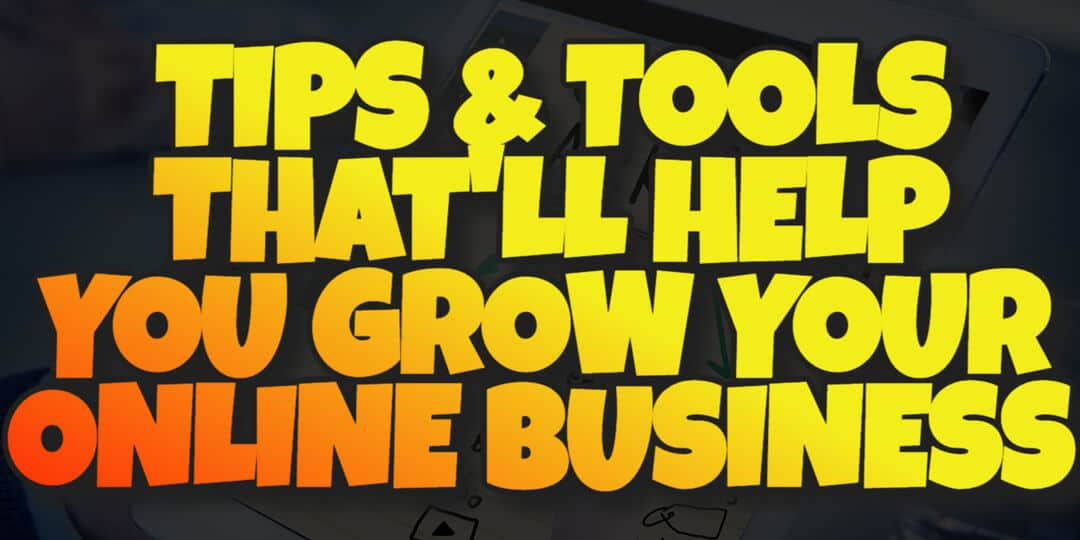 Internet Marketing Tips and Tools to Help You Grow Your Online Business
