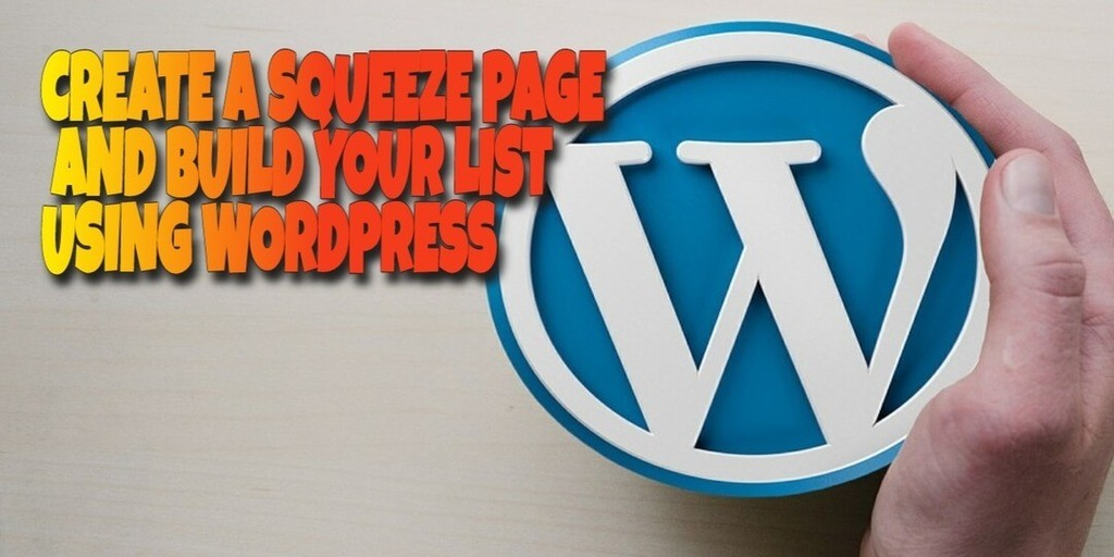 How to Create a Squeeze Page with Wordpress and Build Your List