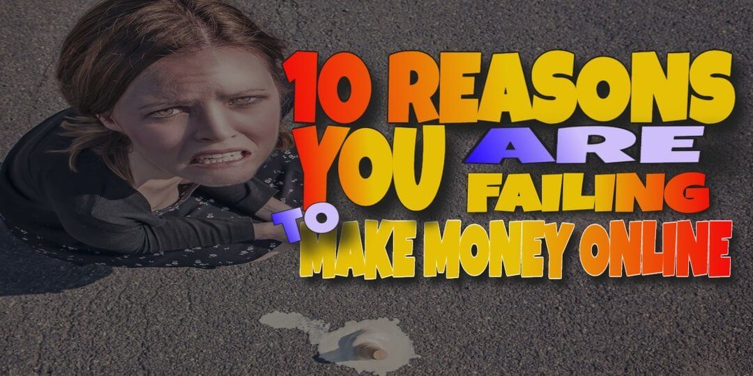 Reasons People Fail to Make Money Online And One Great Solution