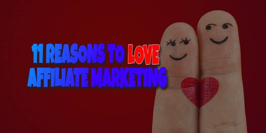 11 reasons to love affiliate marketing
