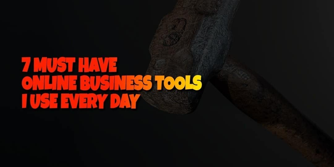 7 MUST HAVE ONLINE BUSINESS TOOLS I USE EVERY DAY