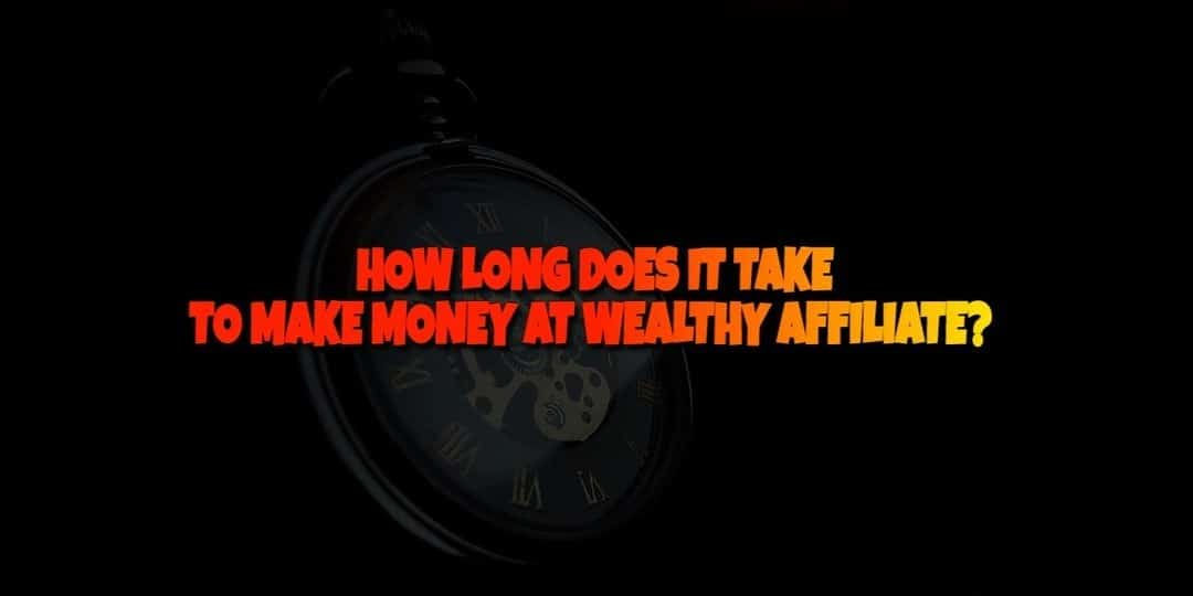 How Long Does it Take to Make Money at the Wealthy Affiliate?