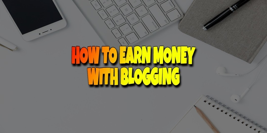 How to Earn Money with Blogging