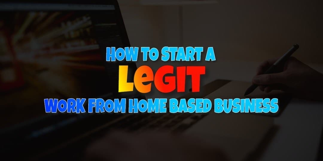 How to Start a Legitimate Work from Home Based Business