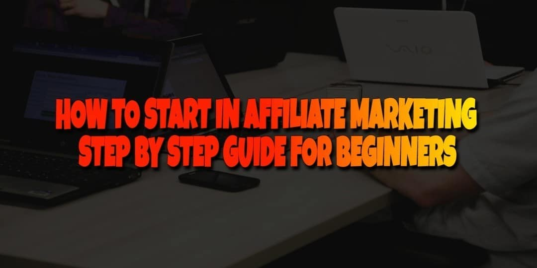 How to Start in Affiliate Marketing Step By Step Guide