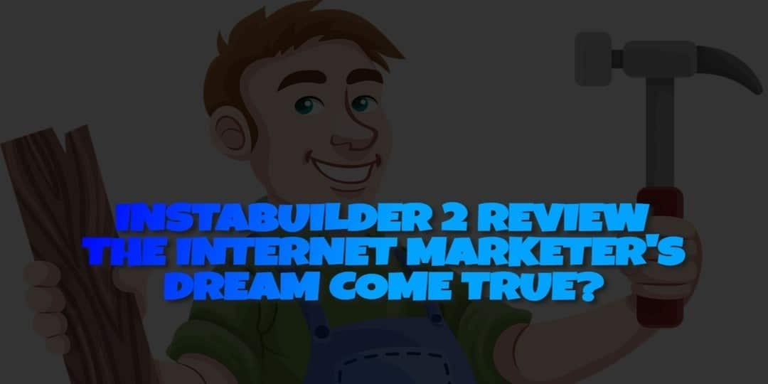 INSTABUILDER 2 REVIEW - THE INTERNET MARKETERS DREAM COME TRUE