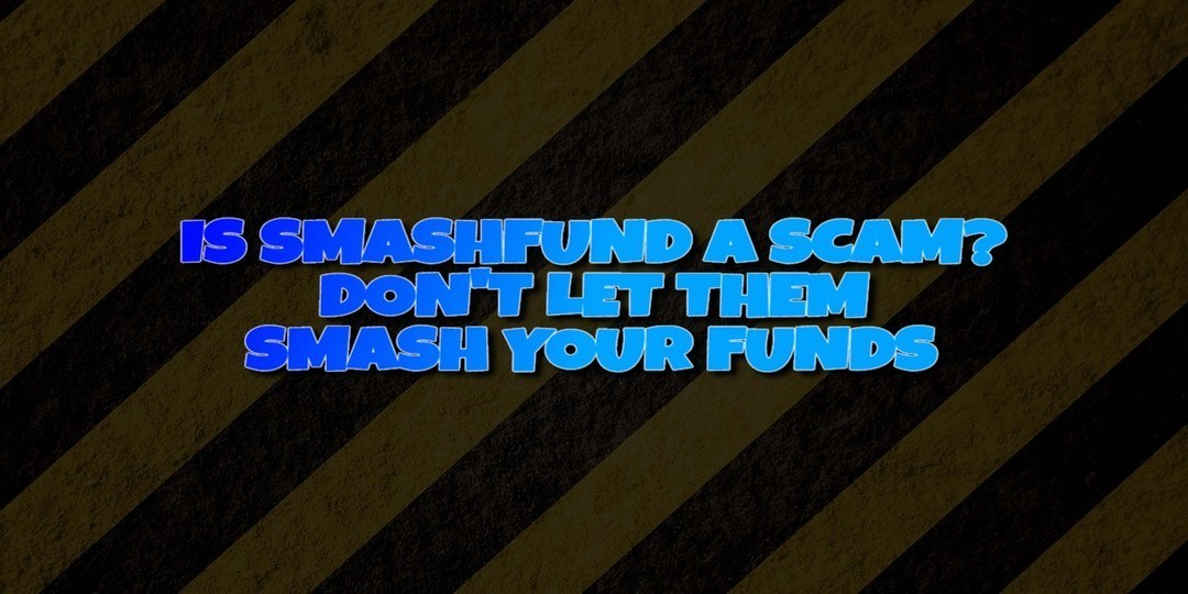IS SMASHFUND A SCAM? DONT LET THEM SMASH YOUR FUNDS