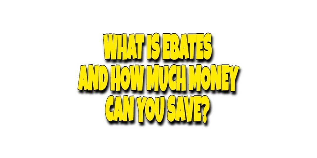 WHAT IS EBATES ABOUT AND HOW MUCH MONEY COULD YOU SAVE?
