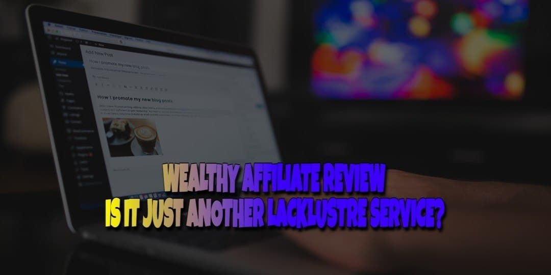 My Wealthy Affiliate Review - Another Lacklustre Service?