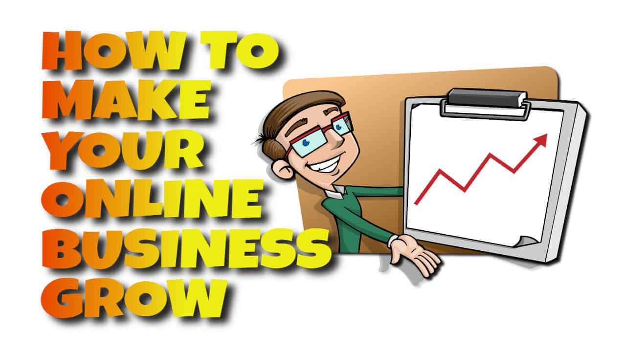 HOW TO MAKE YOUR ONLINE BUSINESS GROW