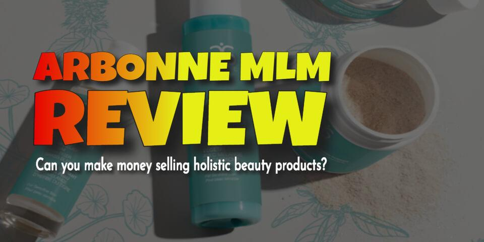 Arbonne MLM Review - Can You Make Money Selling Holistic Beauty Products