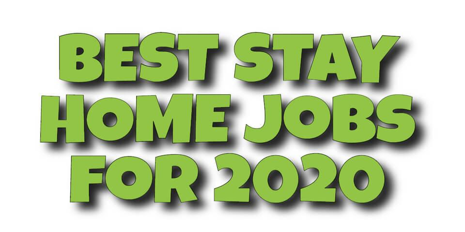 Best Stay Home Jobs for 2020