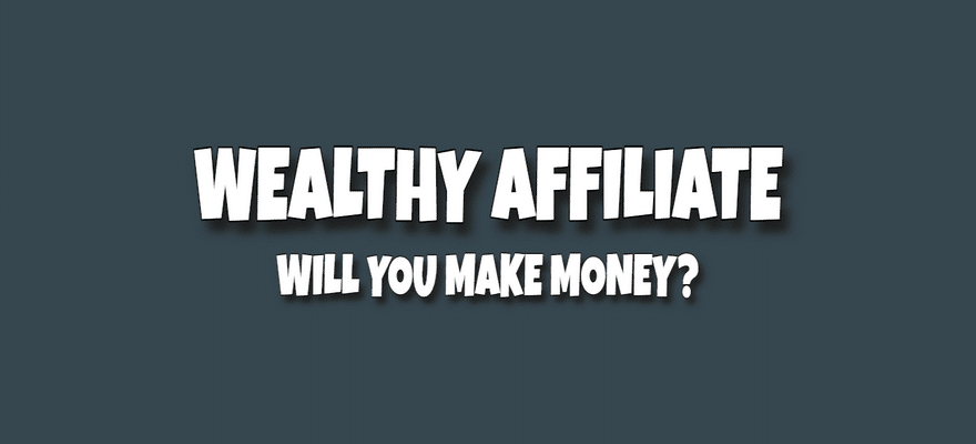 Wealthy Affiliate Review - Will You Make Money or is it a huge scam
